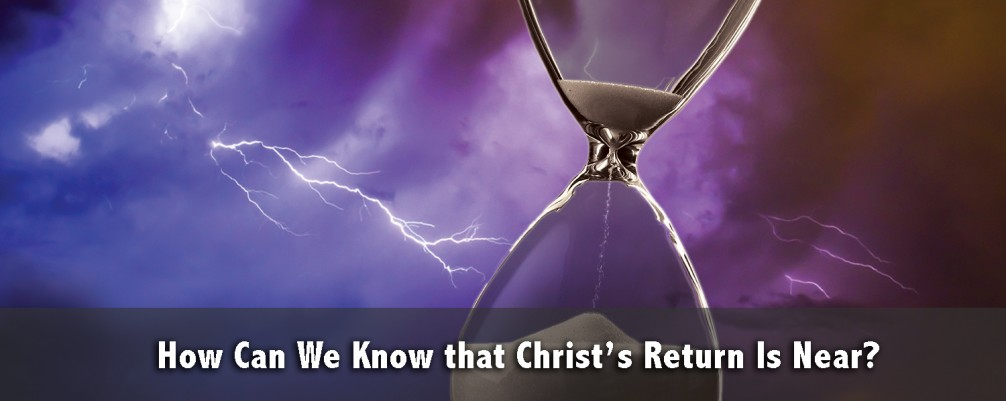How Can We Know that Christ's Return Is Near?