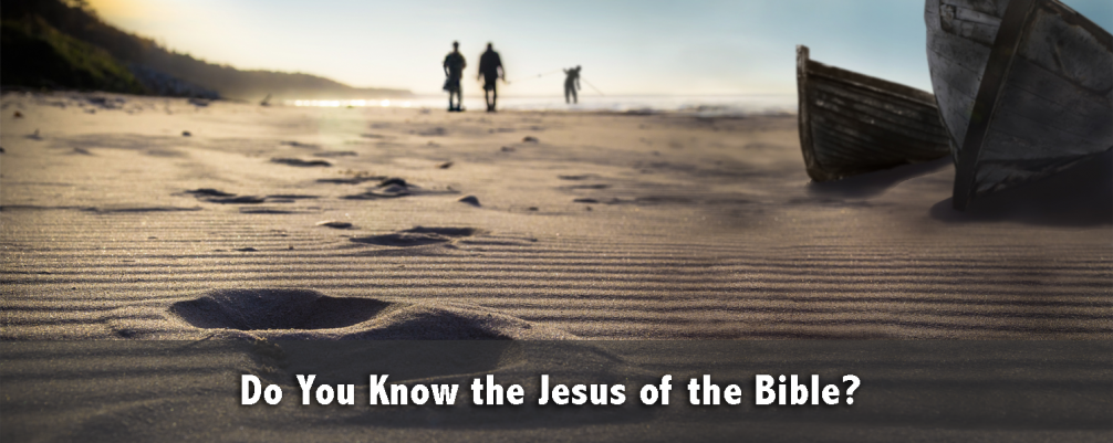 Do You Know the Jesus of the Bible?