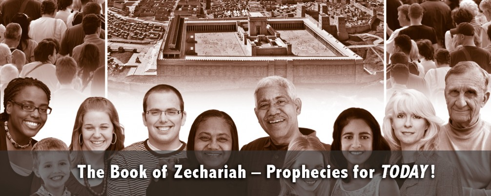 The Book of Zechariah–Prophecies for Today!
